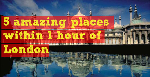 places to see within 1 hour of London